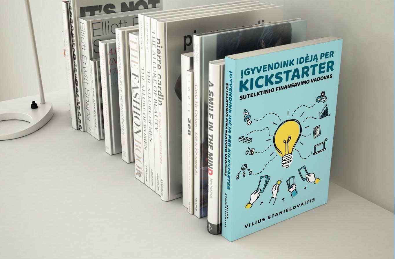 """Įgyvendink idėją per """"Kickstarter"""": sutelktinio finansavimo vadovas"""
